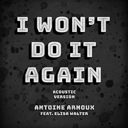 Antoine Arnoux Feat. Elisa Walter I Wont Do It Again (Acoustic)