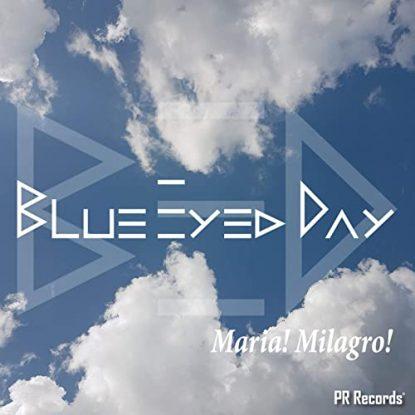 Blue Eyed Day Maria! Milagro!