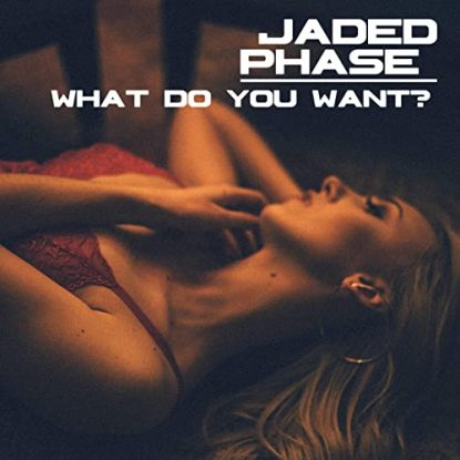 Jaded Phase What Do You Want
